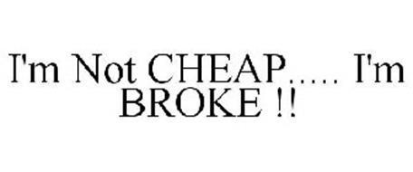 im-not-cheap-im-broke--85295633