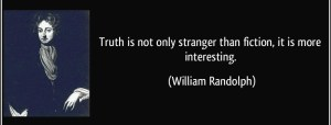 quote-truth-is-not-only-stranger-than-fiction-it-is-more-interesting-william-randolph-151047